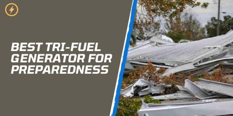 Best Tri-Fuel Generator For Preparedness