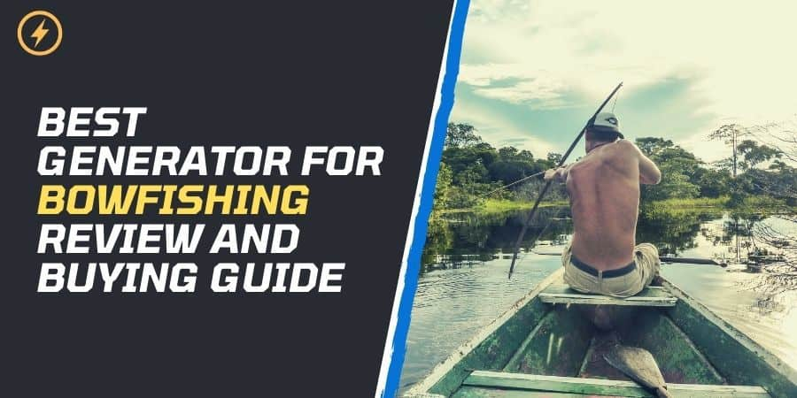 Best Generator for Bowfishing